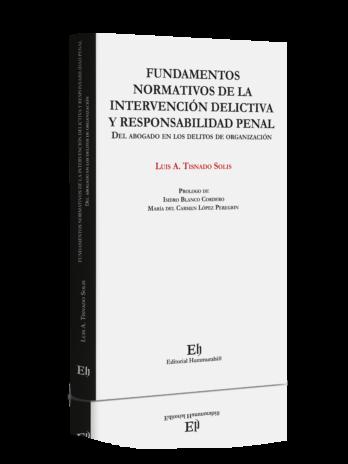 FUNDAMENTOS NORMATIVOS DE LA INTERVENCIÓN DELICTIVA Y RESPONSABILIDAD PENAL DEL ABOGADO EN LOS DELITOS DE ORGANIZACIÓN