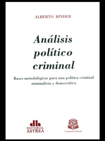 ANÁLISIS POLÍTICO CRIMINAL. Bases metodológicas para una política criminal minimalista y democrática