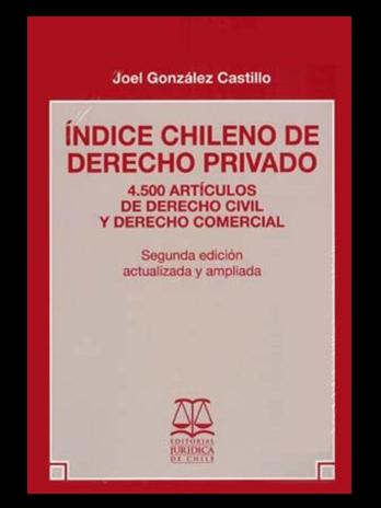 ÍNDICE CHILENO DE DERECHO PRIVADO. 4.500 Artículos de Derecho Civil y Derecho Comercial. 2da. Edición actualizada y ampliada
