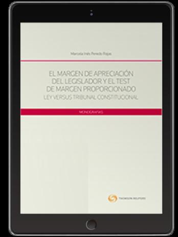 EL MARGEN DE APRECIACIÓN DEL LEGISLADOR Y EL TEST DE MARGEN PROPORCIONADO  LEY VERSUS TRIBUNAL CONSTITUCIONAL (Solo Digital)