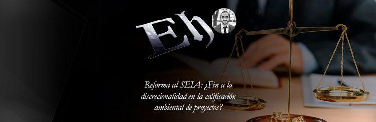 Reforma al SEIA: ¿Fin a la discrecionalidad en la calificación ambiental de proyectos?