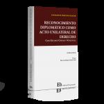 RECONOCIMIENTO DIPLOMÁTICO COMO ACTO UNILATERAL DE DERECHO (Próximamente)
