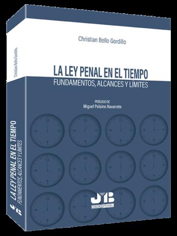 La Ley penal en el tiempo Fundamentos, alcances y límites